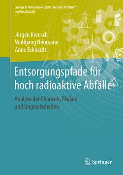 Entsorgungspfade für hoch radioaktive Abfälle von Eckhardt,  Anne, Kreusch,  Jürgen, Neumann,  Wolfgang