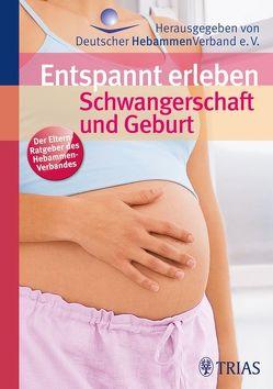 Entspannt erleben: Schwangerschaft und Geburt von Ayerle,  Gertrud M., Egelkraut,  Renate, Ensel,  Angelica, Hebammengemeinschaftshilfe e.V, , Jahn-Zöhrens,  Ursula