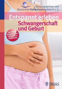 Entspannt erleben: Schwangerschaft und Geburt von Deutscher Hebammenverband e.V., Jahn-Zöhrens,  Ursula