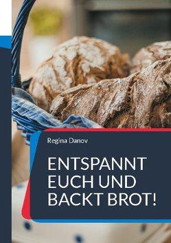Entspannt Euch und backt Brot! von Danov,  Regina