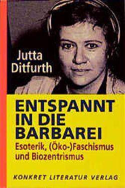 Entspannt in die Barbarei von Ditfurth,  Jutta