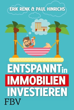 Entspannt in Immobilien investieren von Hinrichs,  Paul, Renk,  Erik
