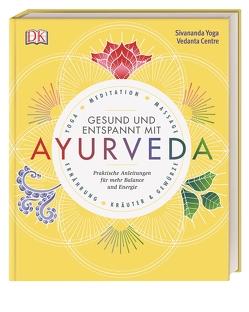 Gesund und entspannt mit Ayurveda von Sivananda Yoga Vedanta Zentrum
