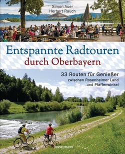 Entspannte Radtouren durch Oberbayern. 33 Routen für Genießer zwischen Rosenheimer Land und Pfaffenwinkel, mit Karten zum Download. von Auer,  Simon, Rauch,  Herbert