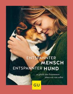 Entspannter Mensch – entspannter Hund… von Wischall-Wagner,  Alexandra