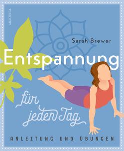 Entspannung für jeden Tag (Einfache Übungen, Atemtechniken, Dehnungen, Visualisierungen) von Brewer,  Sarah, Tengs,  Svenja