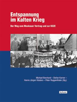 Entspannung im Kalten Krieg von Borchard,  Michael, Karner,  Stefan, Küsters,  Hanns Jürgen, Ruggenthaler,  Peter