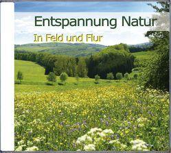 Entspannung Natur – In Feld und Flur von Dingler,  Karl-Heinz
