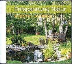 Entspannung Natur – In Gärten und Parks von Dingler,  Karl-Heinz