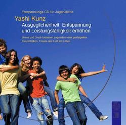 Entspannungs-CD für Jugendliche: Ausgeglichenheit, Entspannung und Leistungsfähigkeit erhöhen von Kunz,  Yashi