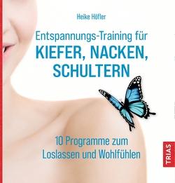 Entspannungs-Training für Kiefer, Nacken, Schultern von Höfler,  Heike