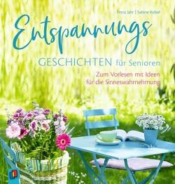 Entspannungsgeschichten für Senioren – Zum Vorlesen mit Ideen für die Sinneswahrnehmung von Jahr,  Petra, Kelkel,  Sabine