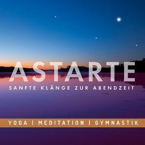 Entspannungsmusik: ASTARTE – Sanfte Klänge zur Abendzeit von Riss-Tafilaj,  Carola