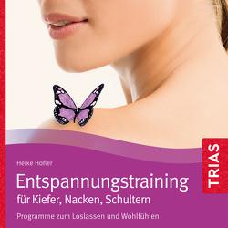 Entspannungstraining für Kiefer, Nacken, Schultern von Fischer,  Julia, Höfler,  Heike, von Websky,  Bettina