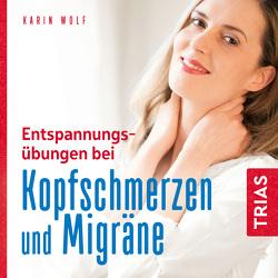 Entspannungsübungen bei Kopfschmerzen und Migräne von Gräf,  Claudia, Wolf,  Karin