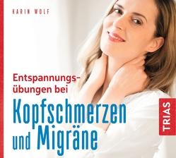Entspannungsübungen bei Kopfschmerzen und Migräne von Wolf,  Karin