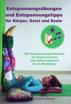 Entspannungsübungen und Entspannungstipps für Körper, Geist und Seele von Schulze,  Angelina
