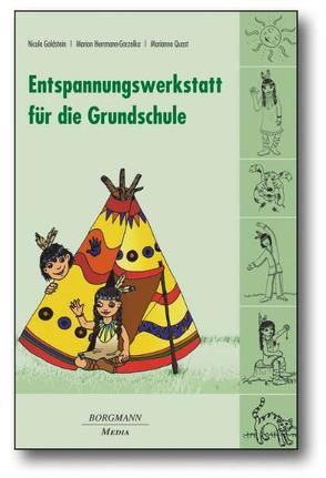 Entspannungswerkstatt für die Grundschule von Goldstein,  Nicole, Herrmann-Gorzolka,  Marion, Quast,  Marianne