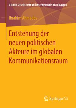 Entstehung der neuen politischen Akteure im globalen Kommunikationsraum von Ahmadov,  Ibrahim