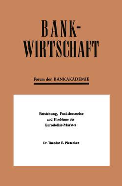 Entstehung, Funktionsweise und Probleme des Eurodollar-Marktes von Pietzcker,  Theodor E.