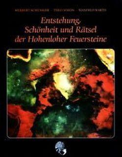 Entstehung, Schönheit und Rätsel der Hohenloher Feuersteine von Schüssler,  Herbert, Simon,  Theo, Warth,  Manfred