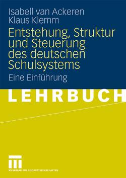 Entstehung, Struktur und Steuerung des deutschen Schulsystems von Klemm,  Klaus, van Ackeren,  Isabell