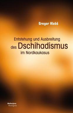 Entstehung und Ausbreitung des Dschihadismus im Nordkaukasus von Hlebš,  Gregor