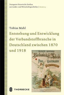 Entstehung und Entwicklung der Verbandstoffbranche in Deutschland zwischen 1870 und 1918 von Mahl,  Tobias