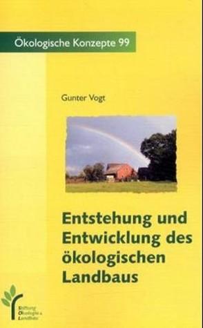 Entstehung und Entwicklung des ökologischen Landbaus im deutschsprachigen Raum von Vogt,  Günter