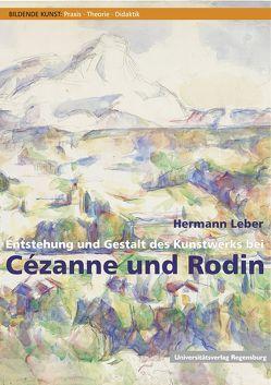 Entstehung und Gestalt des Kunstwerks bei Cézanne und Rodin von Leber,  Hermann