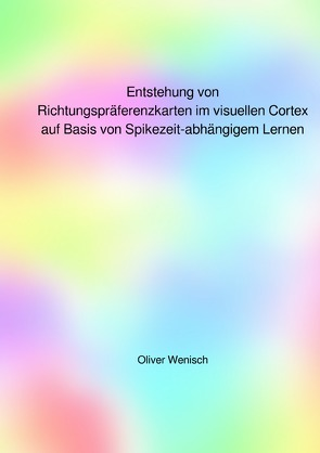 Entstehung von Richtungspräferenzkarten im visuellen Cortex auf Basis von Spikezeit-abhängigem Lernen von Wenisch,  Oliver
