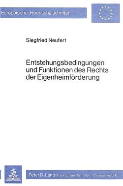 Entstehungsbedingungen und Funktionen des Rechts der Eigenheimförderung von Neufert,  Siegfried
