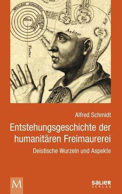 Entstehungsgeschichte der humanitären Freimaurerei von Forwe,  Thomas, Grün,  Klaus-Jürgen, Schmidt,  Alfred