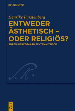 Entweder ästhetisch – oder religiös? von Fürstenberg,  Henrike