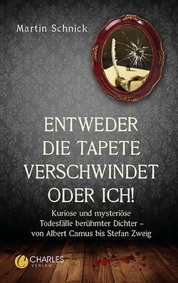 """""""Entweder die Tapete verschwindet oder ich!"""". Kuriose und mysteriöse Todesfälle berühmter Dichter – von Albert Camus bis Stefan Zweig von Schnick,  Martin"""