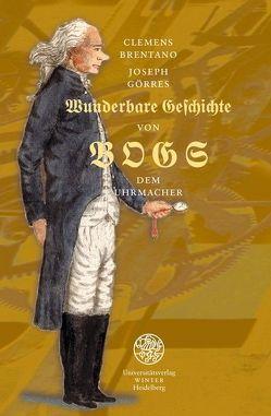Entweder wunderbare Geschichte von Bogs dem Uhrmacher, von Brentano,  Clemens, Görres,  Joseph, Schlechter,  Armin