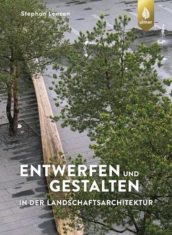 Entwerfen und Gestalten in der Landschaftsarchitektur von Lenzen,  Stephan