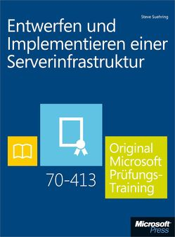 Entwerfen und Implementieren einer Serverinfrastruktur – Original Microsoft Prüfungstraining 70-413 von Suehring,  Steve