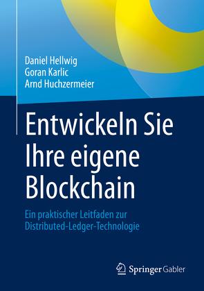 Entwickeln Sie Ihre eigene Blockchain von Hellwig,  Daniel, Huchzermeier,  Arnd, Karlic,  Goran