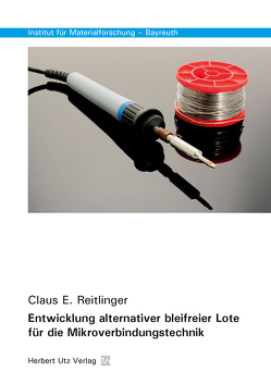 Entwicklung alternativer bleifreier Lote für die Mikroverbindungstechnik von Reitlinger,  Claus E.
