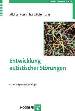 Entwicklung autistischer Störungen von Kusch,  Michael, Petermann,  Franz
