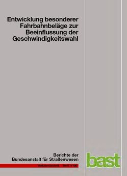 Entwicklung besonderer Fahrbahnbeläge zur Beeinflussung der Geschwindigkeitswahl von Lank,  Christian, Steinauer,  Bernhard