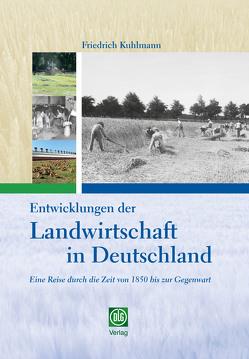 Entwicklungen der Landwirtschaft in Deutschland von Kuhlmann,  Friedrich