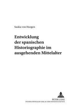 Entwicklung der spanischen Historiographie im ausgehenden Mittelalter von von Hoegen,  Saskia