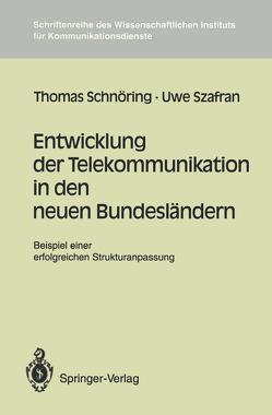 Entwicklung der Telekommunikation in den neuen Bundesländern von Schnöring,  Thomas, Szafran,  Uwe