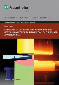 Entwicklung des Float-Zone-Verfahrens zur Herstellung von Siliziumeinkristallen für solare Anwendungen. von Zobel,  Frank