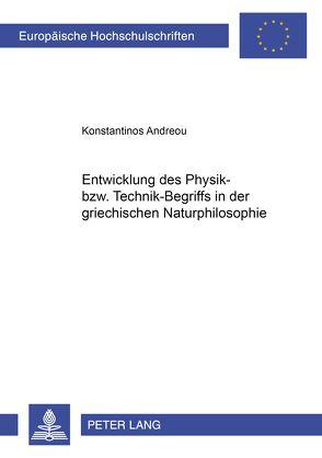 Entwicklung des Physik- bzw. Technik-Begriffs in der griechischen Naturphilosophie von Andreou,  Konstantinos