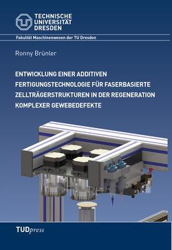 Entwicklung einer additiven Fertigungstechnologie für faserbasierte Zellträgerstrukturen in der Regeneration komplexer Gewebedefekte von Brünler,  Ronny