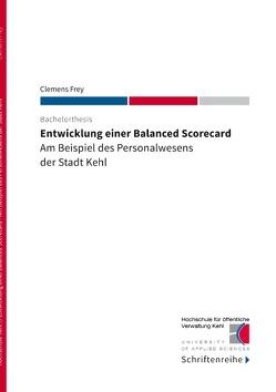 Entwicklung einer Balanced Scorecard von Frey,  Clemens, Kehl,  Hochschule für öffentliche Verwaltung