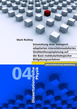 Entwicklung einer biologisch adaptierten intensitätsmodulierten Strahlentherapieplanung auf der Basis molekularbiologischer Bildgebungsverfahren von Rickhey,  Mark